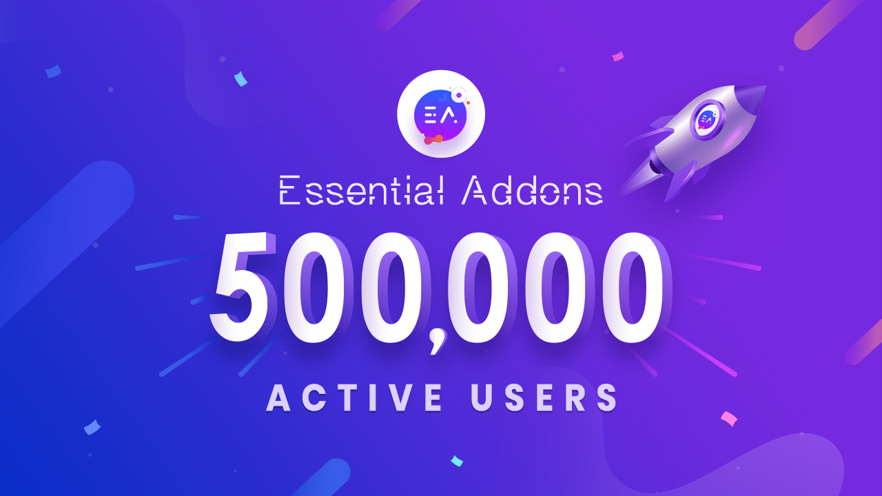Essential Addons for Elementor Reaching Another Milestone: 500K+ Happy Users 8